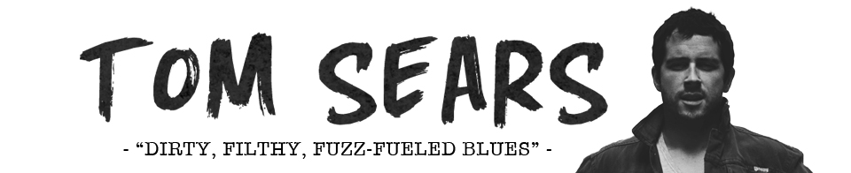 Tom Sears Music – Dirty, Fuzz Fueled Blues